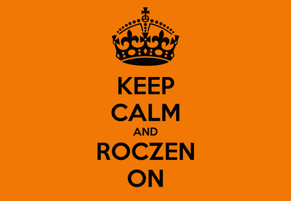 KEEP CALM AND ROCZEN ON