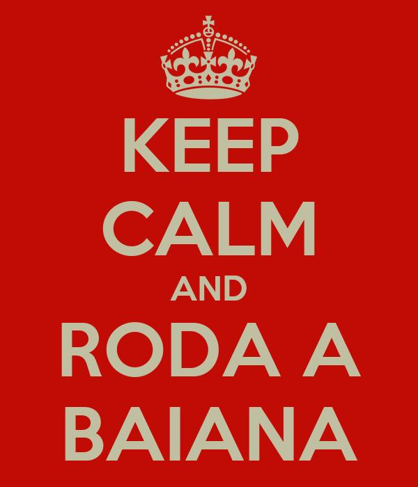 KEEP CALM AND RODA A BAIANA