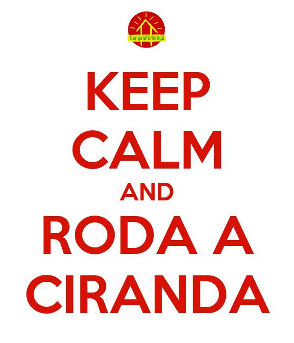 KEEP CALM AND RODA A CIRANDA