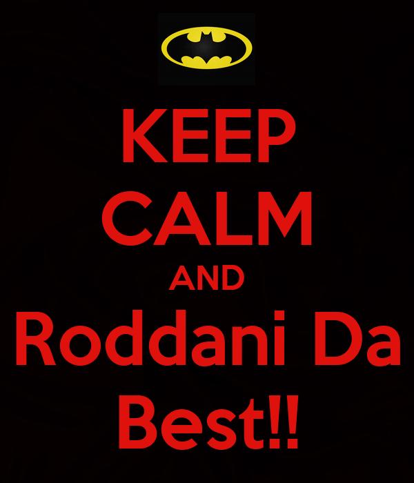 KEEP CALM AND Roddani Da Best!!