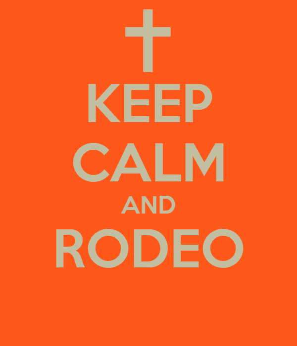 KEEP CALM AND RODEO