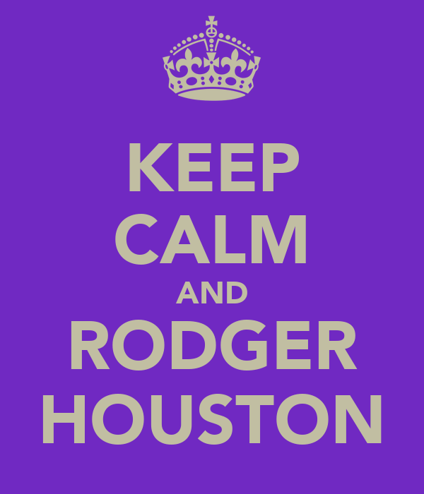 KEEP CALM AND RODGER HOUSTON