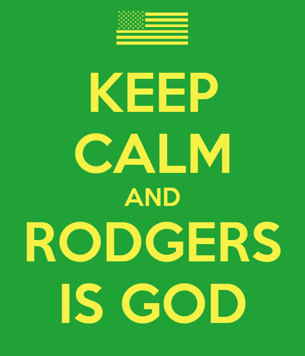 KEEP CALM AND RODGERS IS GOD