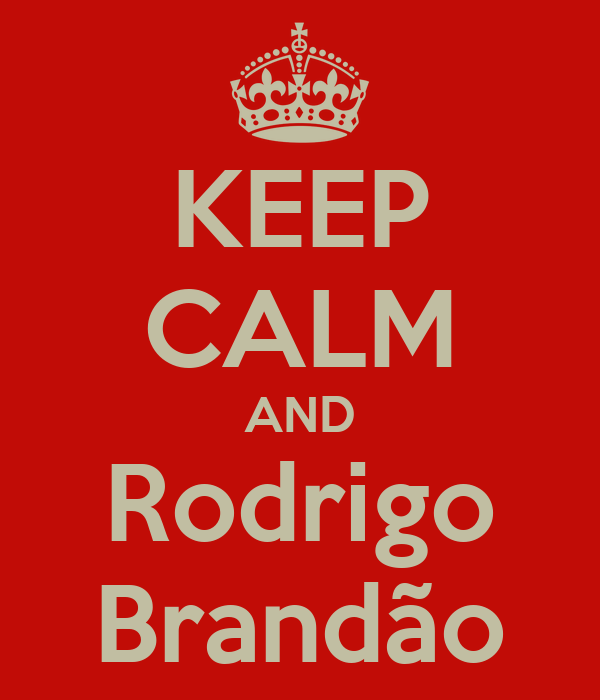 KEEP CALM AND Rodrigo Brandão