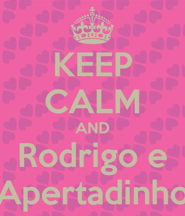 KEEP CALM AND Rodrigo e Apertadinho