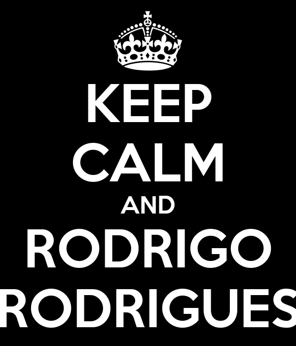 KEEP CALM AND RODRIGO RODRIGUES