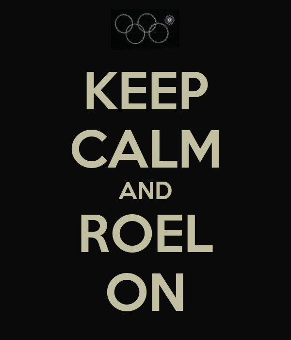 KEEP CALM AND ROEL ON