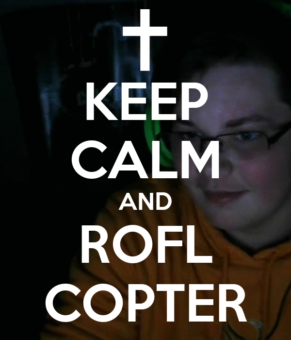 KEEP CALM AND ROFL COPTER