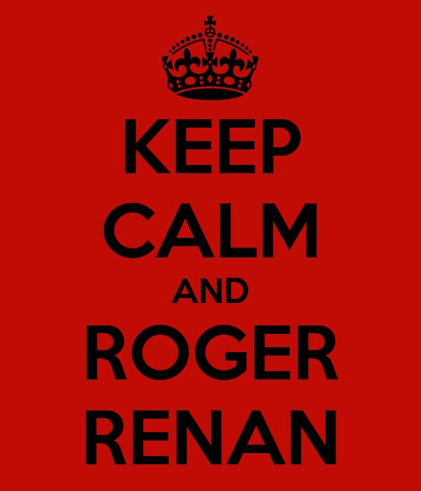 KEEP CALM AND ROGER RENAN
