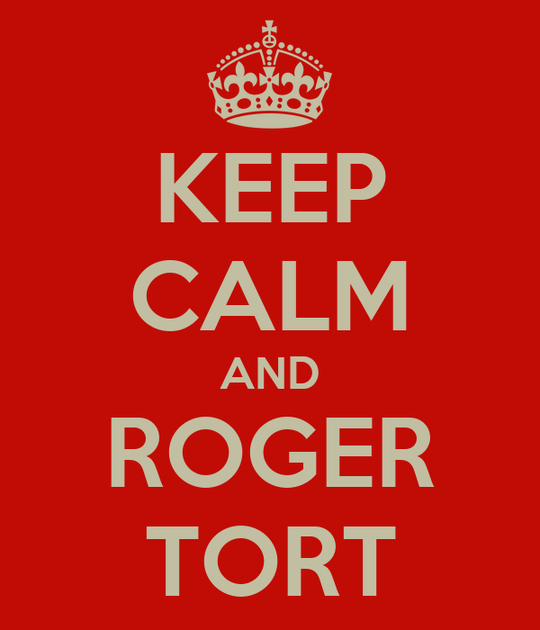 KEEP CALM AND ROGER TORT
