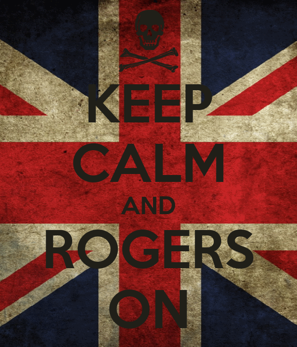 KEEP CALM AND ROGERS ON