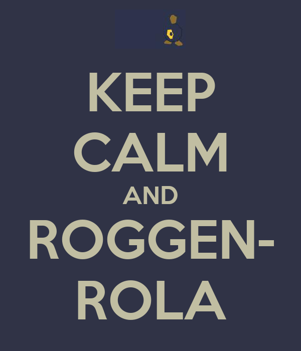 KEEP CALM AND ROGGEN- ROLA