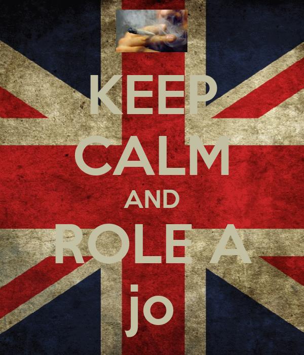 KEEP CALM AND ROLE A jo