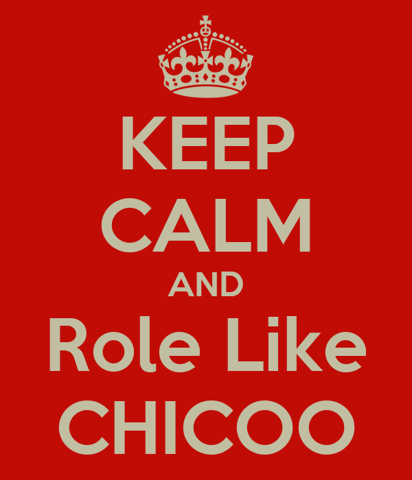 KEEP CALM AND Role Like CHICOO