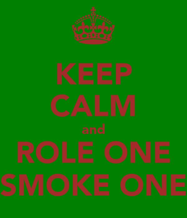 KEEP CALM and ROLE ONE SMOKE ONE