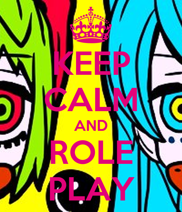 KEEP CALM AND ROLE PLAY