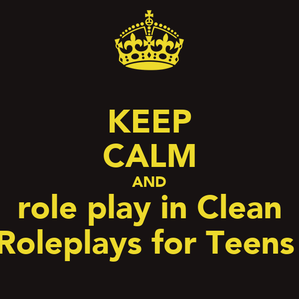 KEEP CALM AND role play in Clean Roleplays for Teens