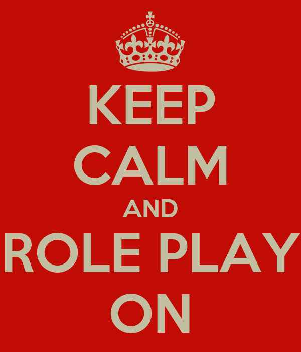 KEEP CALM AND ROLE PLAY ON