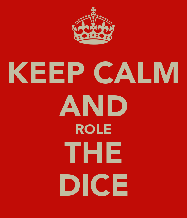 KEEP CALM AND ROLE THE DICE