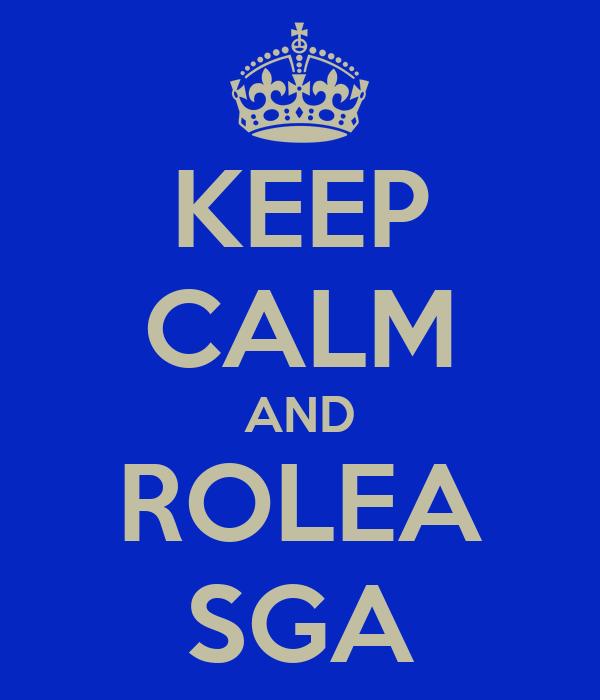 KEEP CALM AND ROLEA SGA