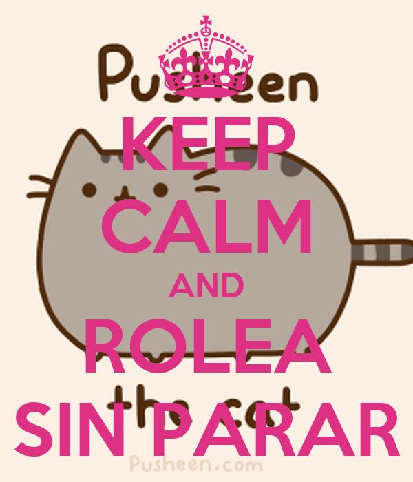 KEEP CALM AND ROLEA SIN PARAR