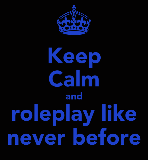 Keep Calm and roleplay like never before