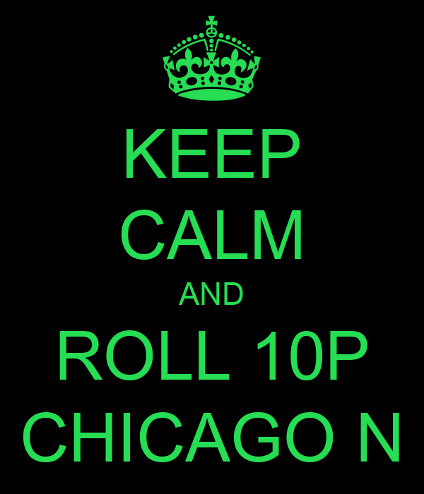 KEEP CALM AND ROLL 10P CHICAGO N