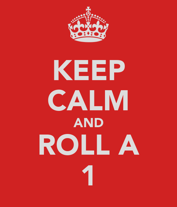 KEEP CALM AND ROLL A 1