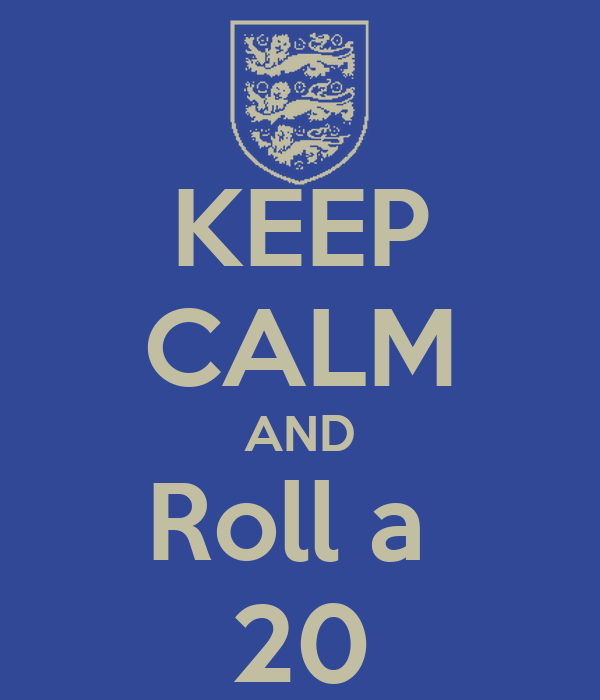 KEEP CALM AND Roll a  20