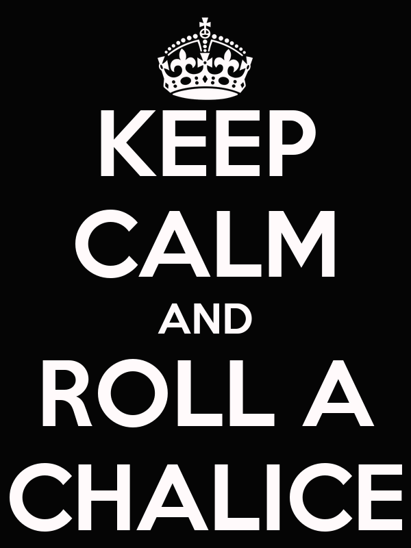 KEEP CALM AND ROLL A CHALICE