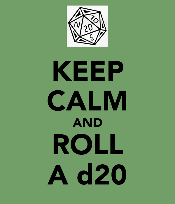 KEEP CALM AND ROLL A d20