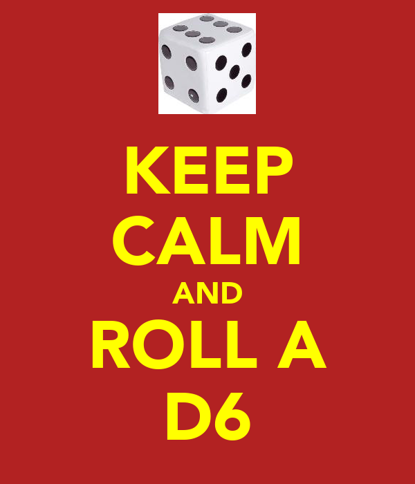 KEEP CALM AND ROLL A D6