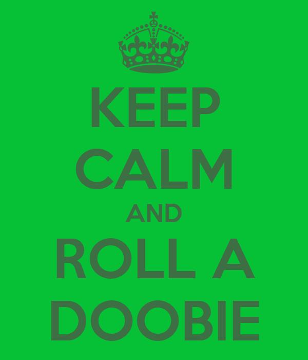 KEEP CALM AND ROLL A DOOBIE