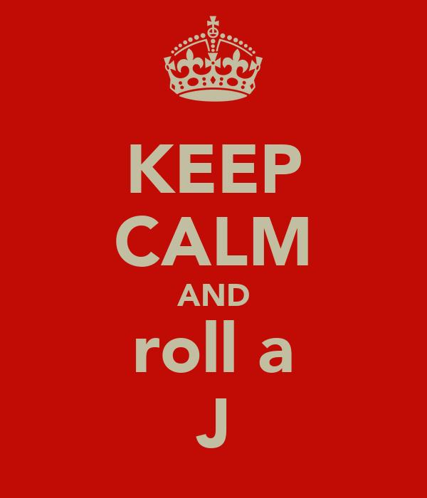 KEEP CALM AND roll a J