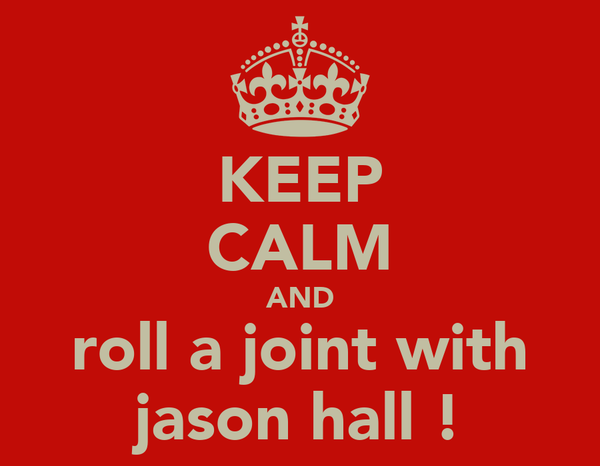KEEP CALM AND roll a joint with jason hall !