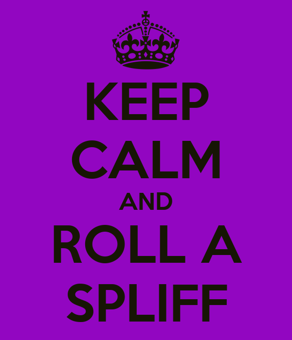 KEEP CALM AND ROLL A SPLIFF