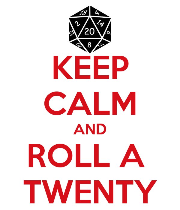 KEEP CALM AND ROLL A  TWENTY