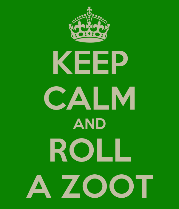 KEEP CALM AND ROLL A ZOOT