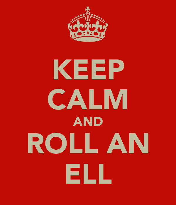 KEEP CALM AND ROLL AN ELL