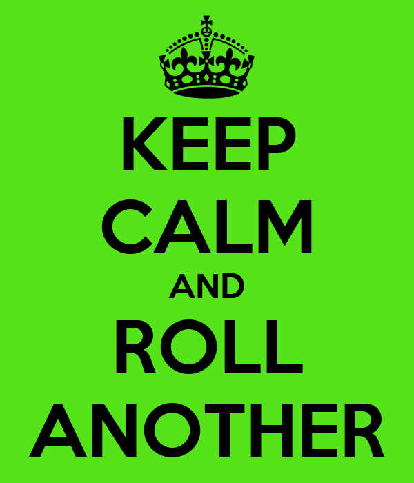 KEEP CALM AND ROLL ANOTHER
