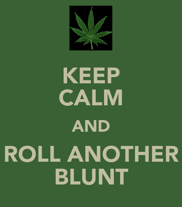 KEEP CALM AND ROLL ANOTHER BLUNT