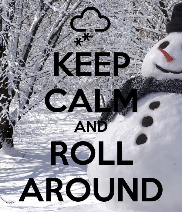 KEEP CALM AND ROLL AROUND