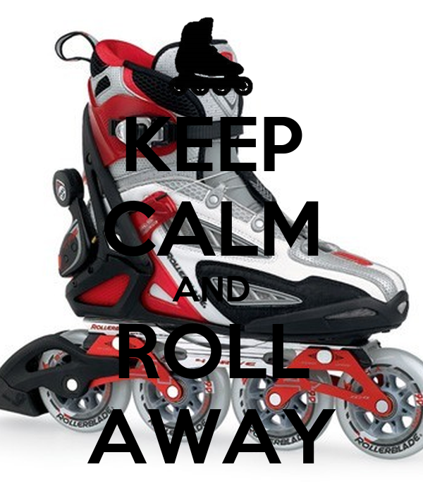 KEEP CALM AND ROLL AWAY
