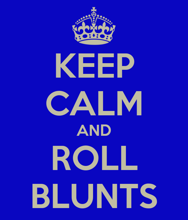 KEEP CALM AND ROLL BLUNTS