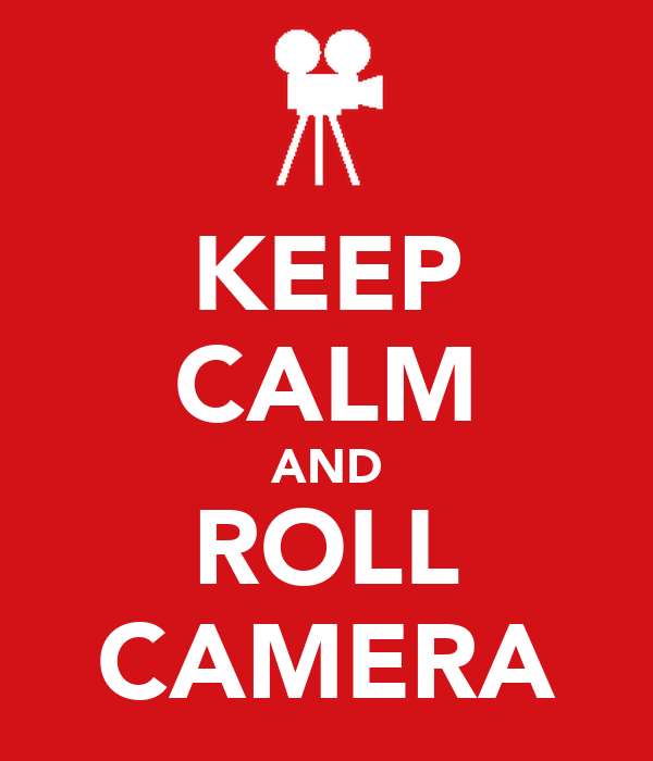 KEEP CALM AND ROLL CAMERA