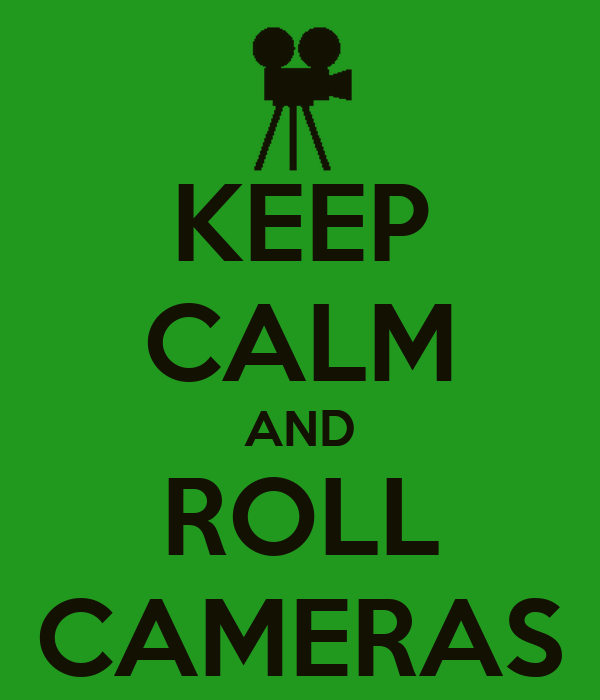 KEEP CALM AND ROLL CAMERAS