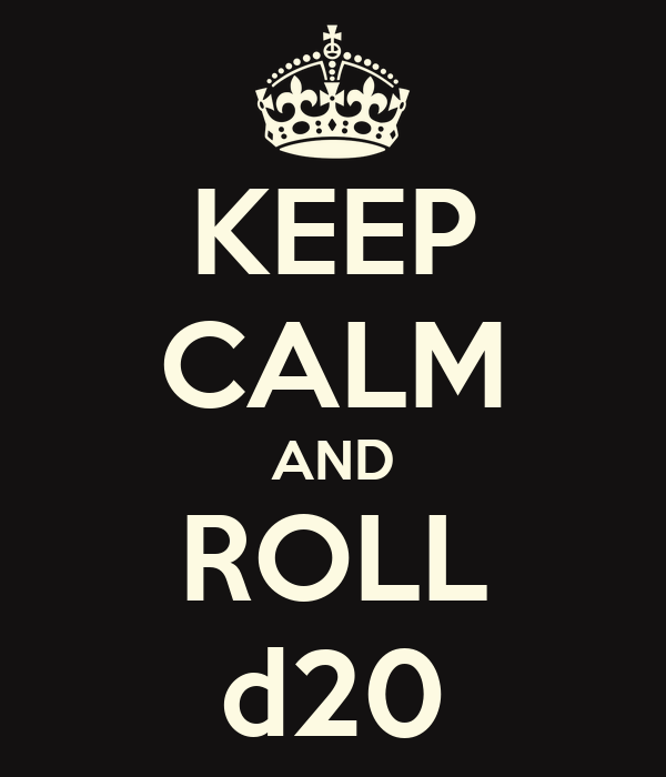 KEEP CALM AND ROLL d20