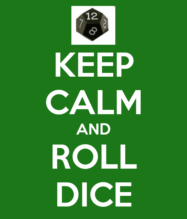 KEEP CALM AND ROLL DICE