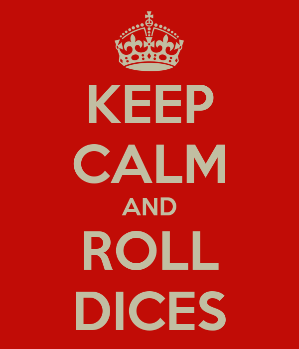 KEEP CALM AND ROLL DICES
