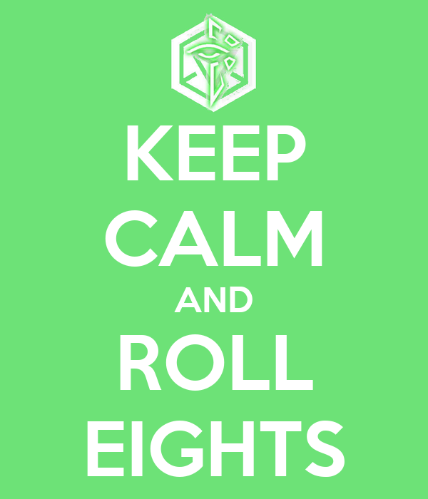 KEEP CALM AND ROLL EIGHTS